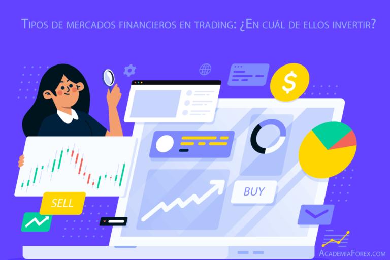 Tipos de mercados financieros en trading: ¿En cuál de ellos invertir?