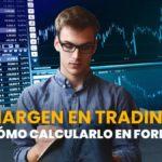 ¿Qué es margin trading?: Cómo calcular el margen en forex