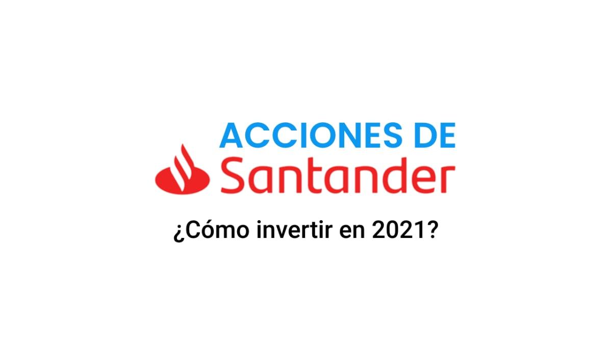 Acciones de Santander: cómo invertir en ellas en 2021